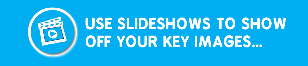 Use slideshows to show off your key images